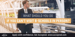 What Should You Do If You Can't Visit B-Schools in Person? [A COVID-19 Special]